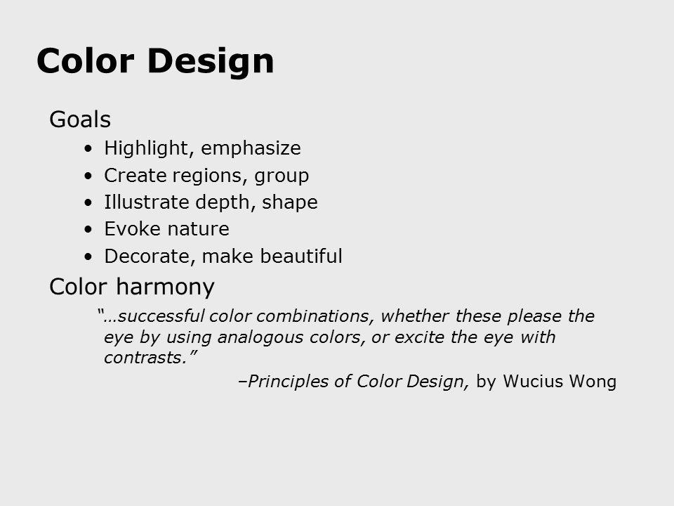 "Color Design Goals Highlight, emphasize Create regions, group Illustrate depth, shape Evoke nature Decorate, make beautiful Color harmony ""…successful"