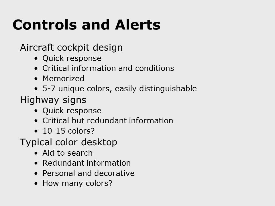 Controls and Alerts Aircraft cockpit design Quick response Critical information and conditions Memorized 5-7 unique colors, easily distinguishable Hig