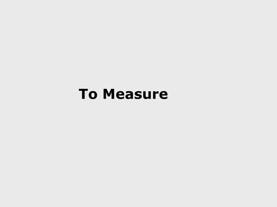 To Measure