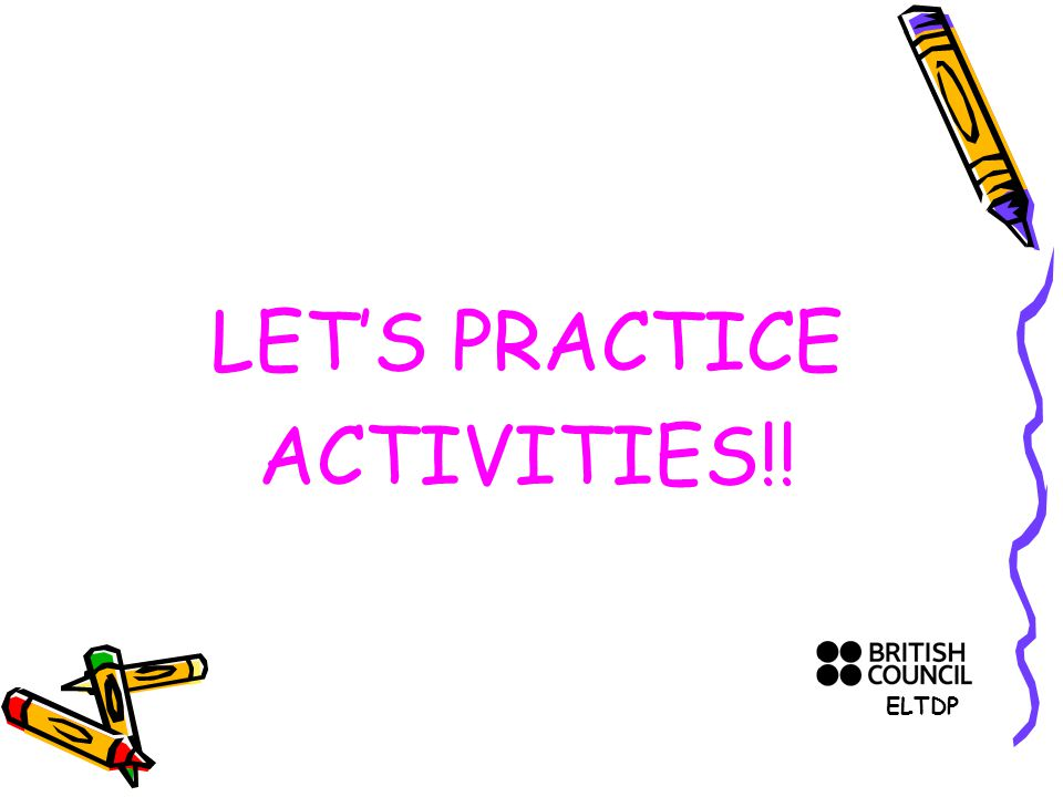 LET'S PRACTICE ACTIVITIES!! ELTDP