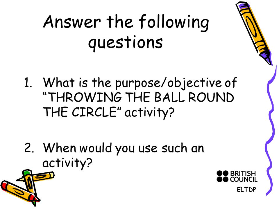 Answer the following questions 1.What is the purpose/objective of THROWING THE BALL ROUND THE CIRCLE activity.