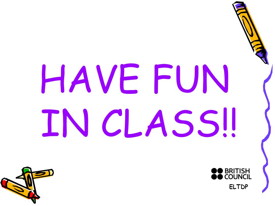 HAVE FUN IN CLASS!! ELTDP
