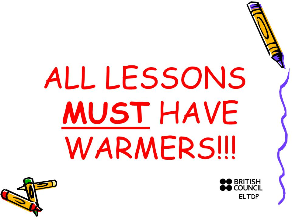 ALL LESSONS MUST HAVE WARMERS!!! ELTDP