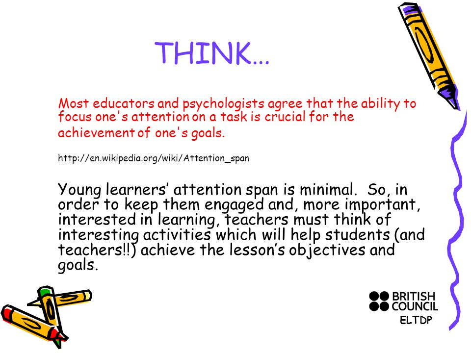 THINK… Most educators and psychologists agree that the ability to focus one s attention on a task is crucial for the achievement of one s goals.