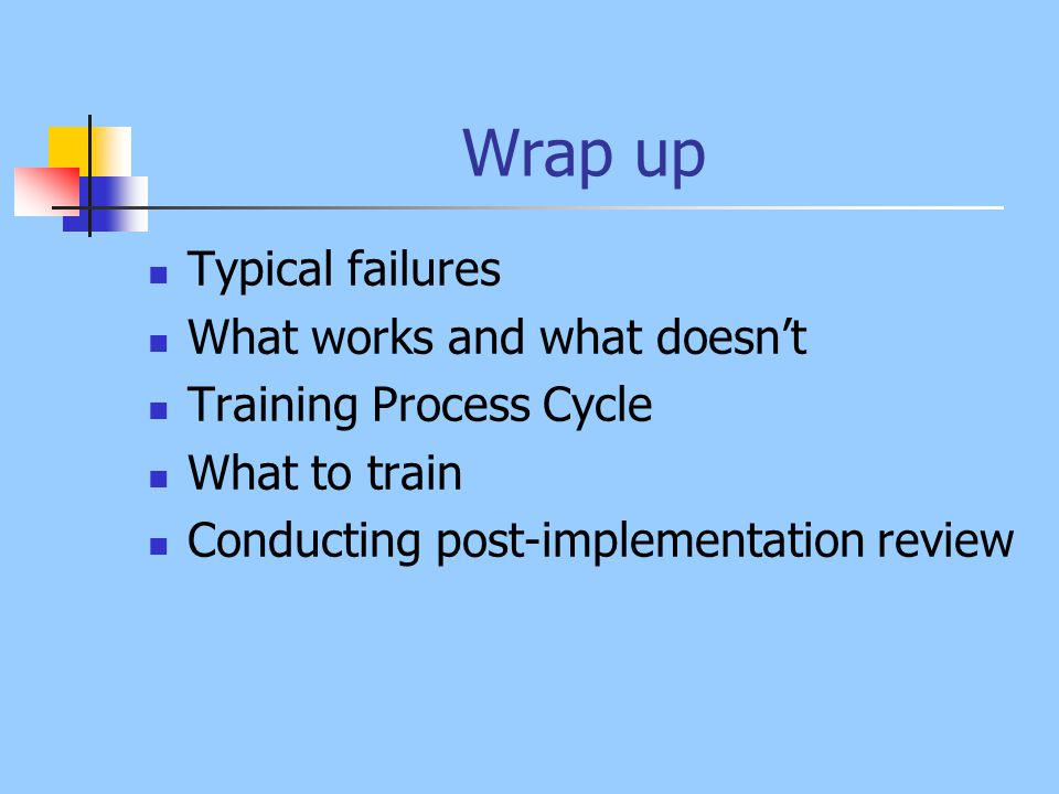 Wrap up New Facility Training Approaches Effectiveness Staff's view Bringing New Processes On-Line Training Techniques and Process Training Units