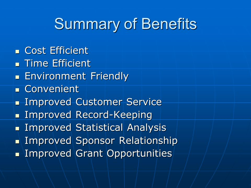 Summary of Benefits Cost Efficient Cost Efficient Time Efficient Time Efficient Environment Friendly Environment Friendly Convenient Convenient Improv