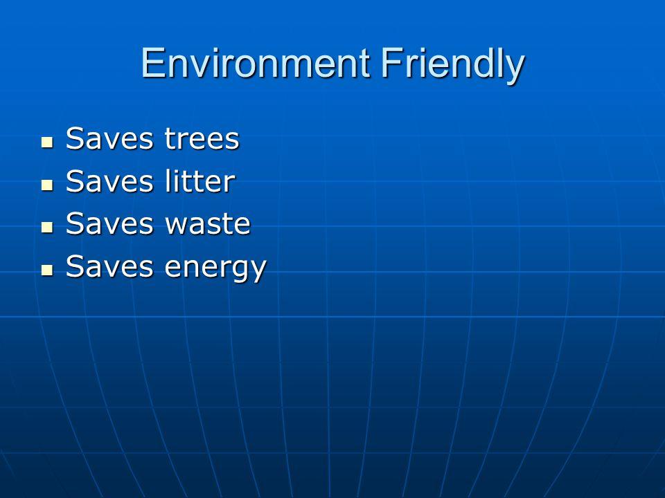 Environment Friendly Saves trees Saves trees Saves litter Saves litter Saves waste Saves waste Saves energy Saves energy