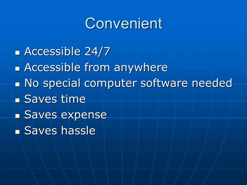 Convenient Accessible 24/7 Accessible 24/7 Accessible from anywhere Accessible from anywhere No special computer software needed No special computer s