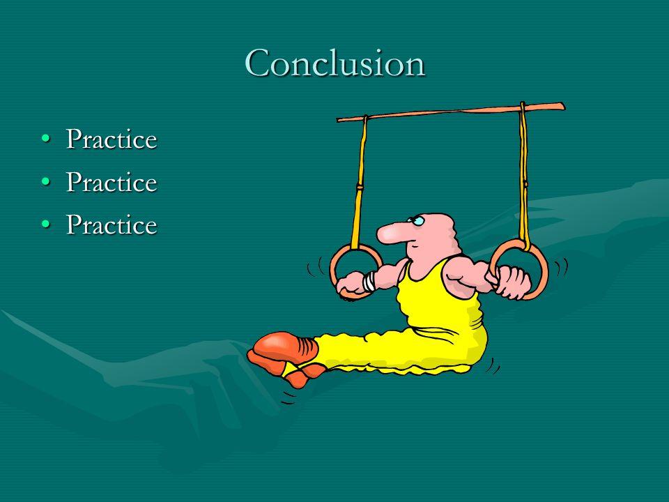 Conclusion PracticePractice