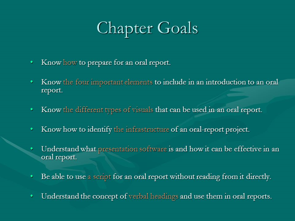Chapter Goals Know how to prepare for an oral report.Know how to prepare for an oral report.