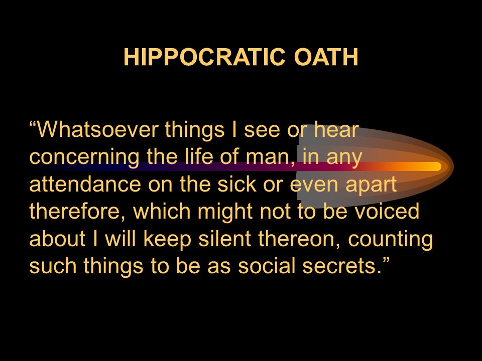 "HIPPOCRATIC OATH ""Whatsoever things I see or hear concerning the life of man, in any attendance on the sick or even apart therefore, which might not t"