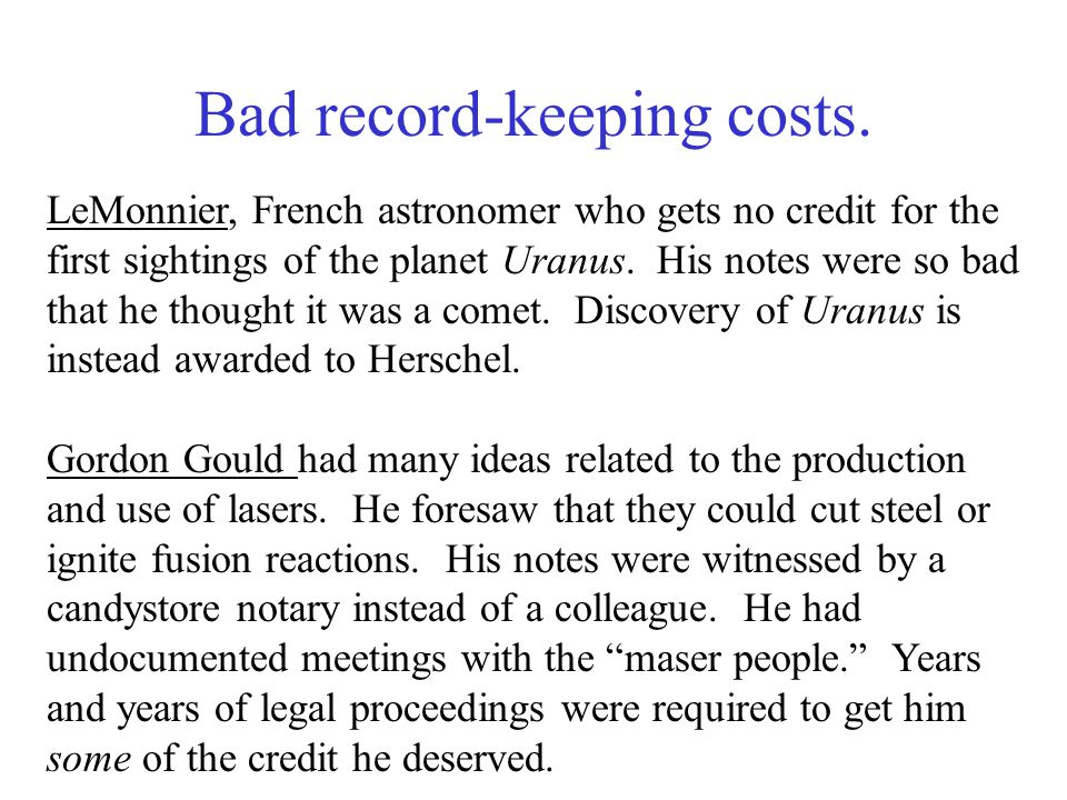 Bad record-keeping costs. LeMonnier, French astronomer who gets no credit for the first sightings of the planet Uranus. His notes were so bad that he