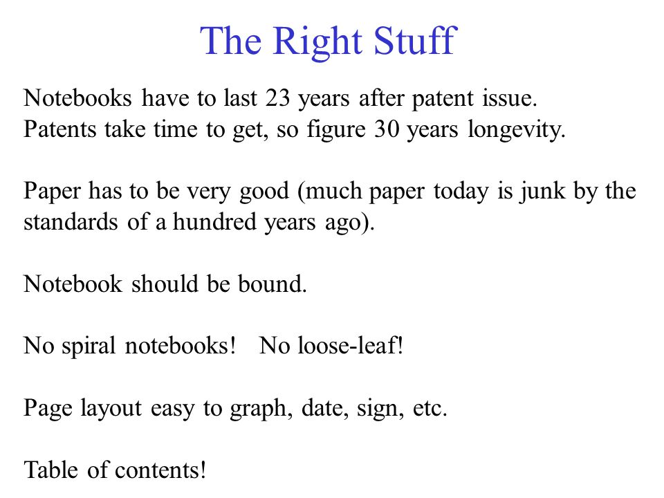 The Right Stuff Notebooks have to last 23 years after patent issue. Patents take time to get, so figure 30 years longevity. Paper has to be very good