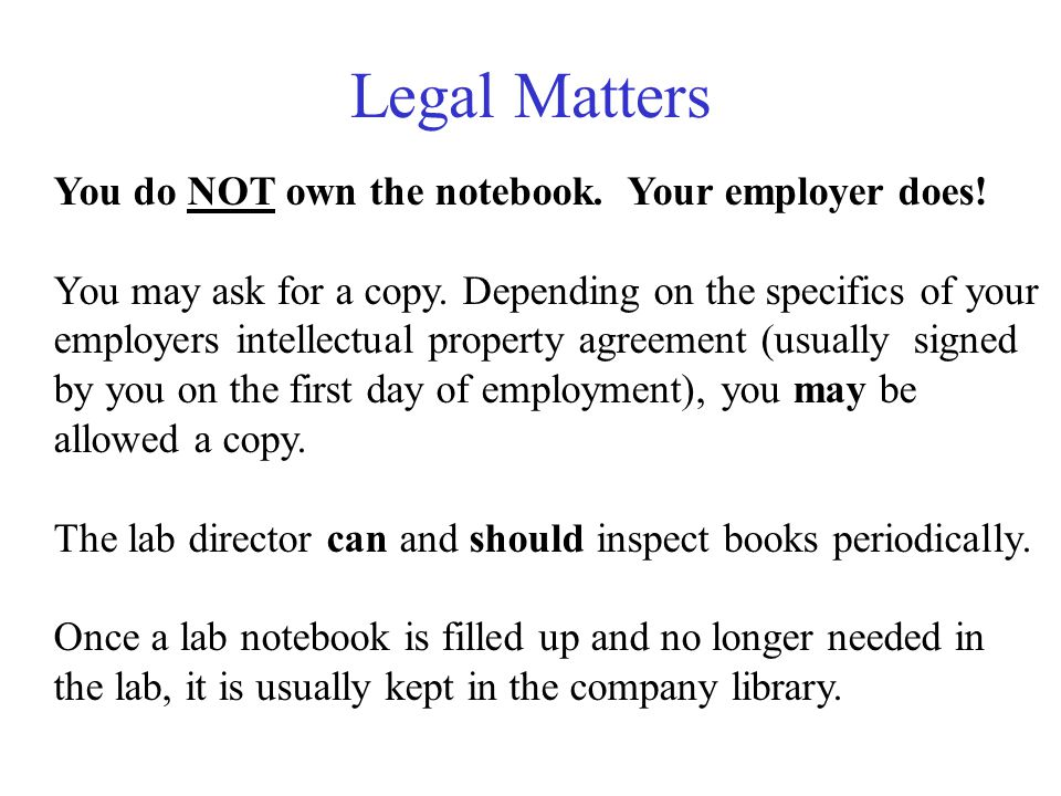 Legal Matters You do NOT own the notebook. Your employer does! You may ask for a copy. Depending on the specifics of your employers intellectual prope