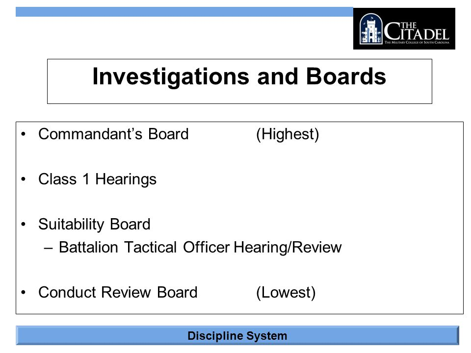 Discipline System Investigations and Boards Commandant's Board(Highest) Class 1 Hearings Suitability Board –Battalion Tactical Officer Hearing/Review