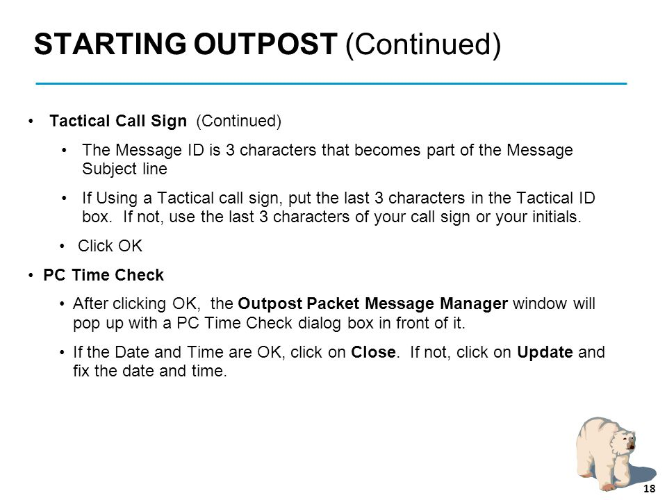 STARTING OUTPOST (Continued) Tactical Call Sign (Continued) The Message ID is 3 characters that becomes part of the Message Subject line If Using a Ta