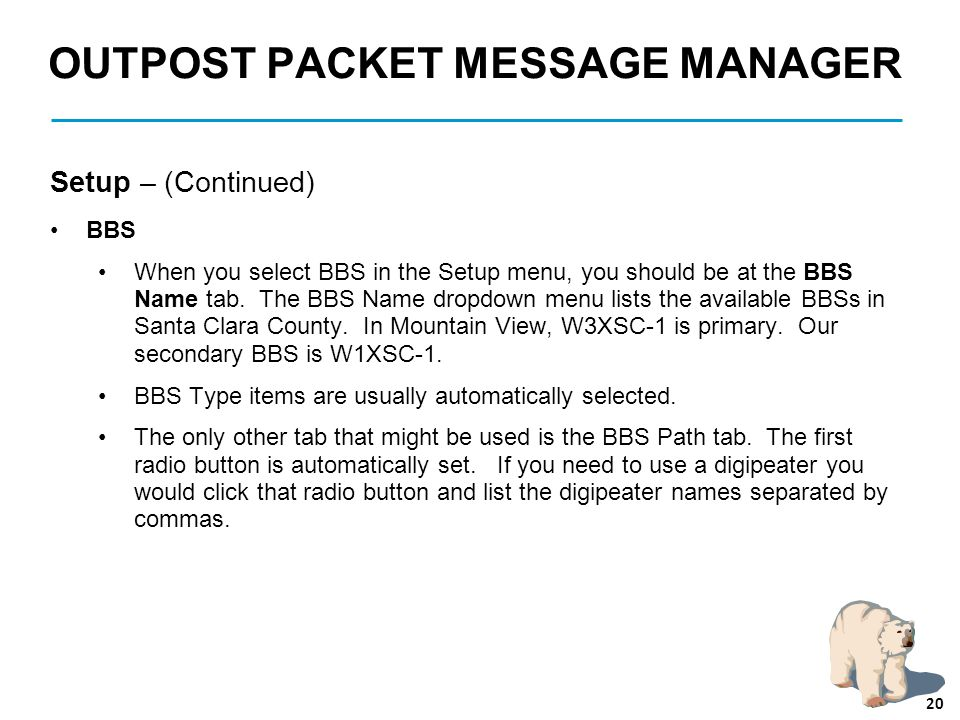 OUTPOST PACKET MESSAGE MANAGER Setup – (Continued) BBS When you select BBS in the Setup menu, you should be at the BBS Name tab. The BBS Name dropdown