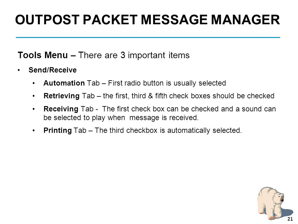 OUTPOST PACKET MESSAGE MANAGER Tools Menu – There are 3 important items Send/Receive Automation Tab – First radio button is usually selected Retrievin