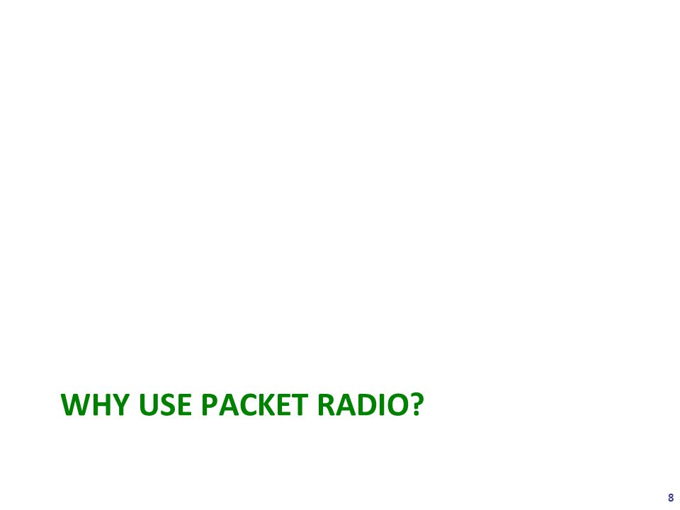 WHY USE PACKET RADIO? 8