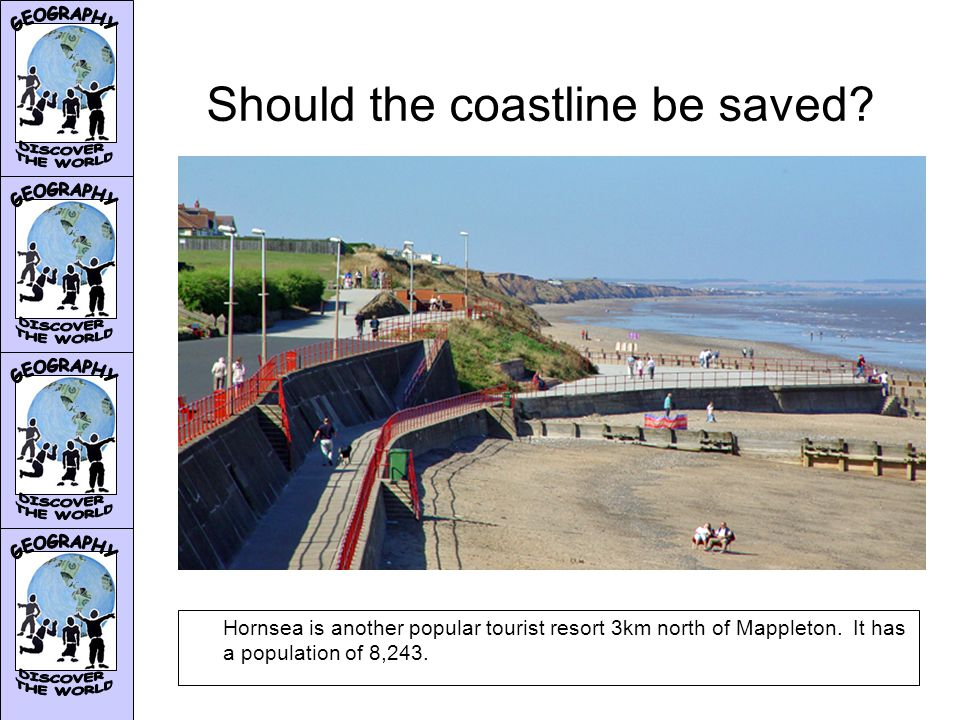 Should the coastline be saved. Hornsea is another popular tourist resort 3km north of Mappleton.