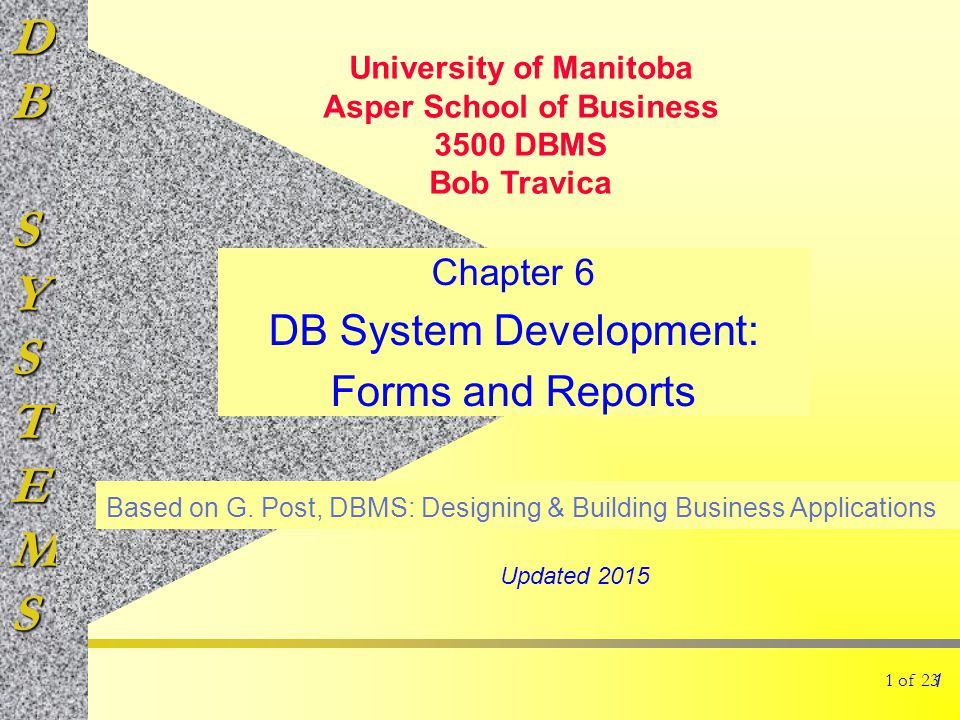 DBSYSTEMS 1 of 23 Chapter 6 DB System Development: Forms and Reports 1 Based on G.