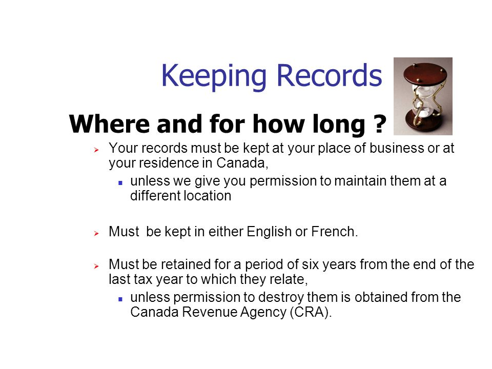 Keeping Records Records include:  Accounting and other financial information Including all ledgers, journals, statements, accounts, source documents, correspondence, charts, tables etc.