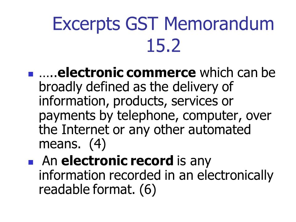 Excerpts GST Memorandum 15.2 Electronic record keeping refers to those electronic business systems that create, process, store, maintain and provide access to a person's financial records.