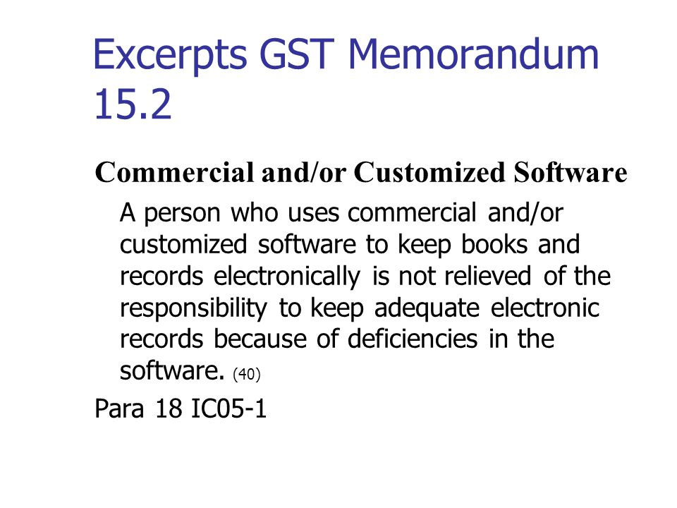 Excerpts GST Memorandum 15.2 Audit Trail An audit trail, which is the information that is required to re- create a sequence of events, must include su