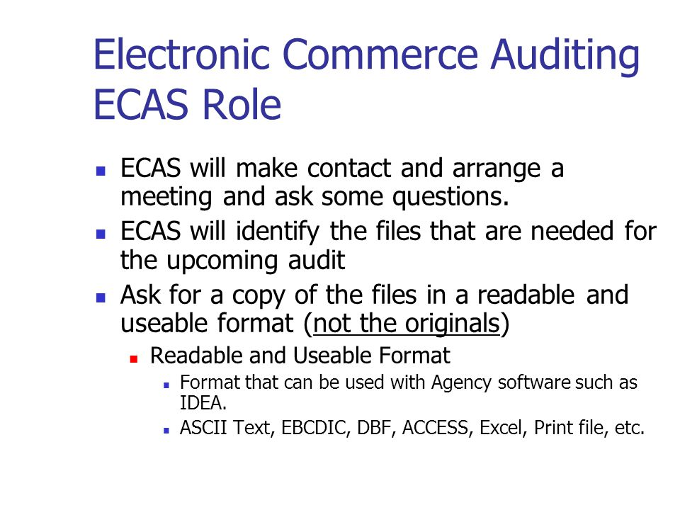 Electronic Commerce Auditing Auditors Role Auditor makes contact and sets up the audit They will usually ask whether you maintain an electronic record