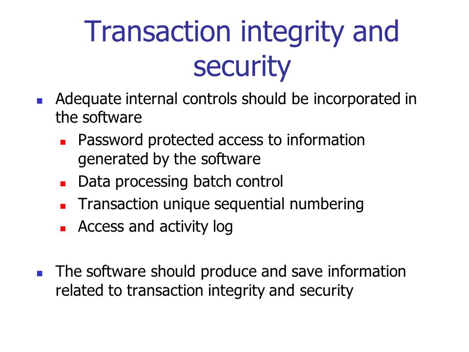 Transaction integrity and security Access controls to ensure that only authorized users can have access to a computer system to process data. Adequate