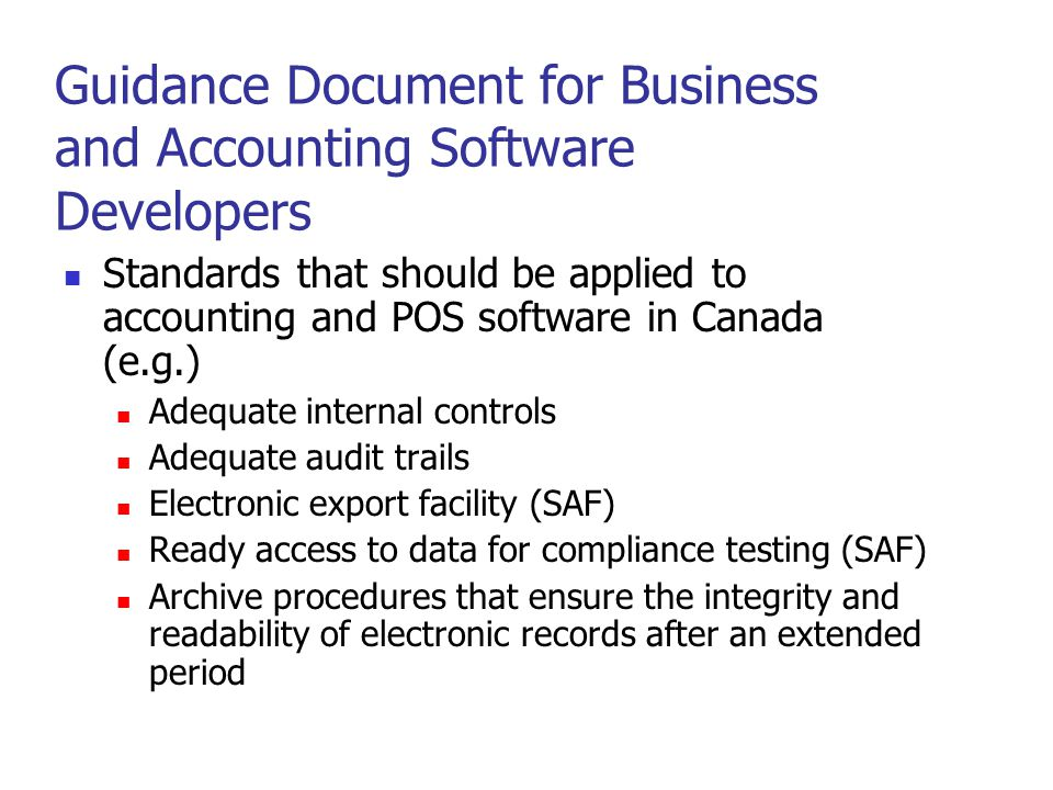 Why are these specifications being developed Improve reliability of business systems Improve adequacy & retention of records Improve accessibility to transactions Improve efficiency of the audit process Governments seek to minimise their tax system operating costs while at the same time keeping taxpayer compliance costs as low as possible