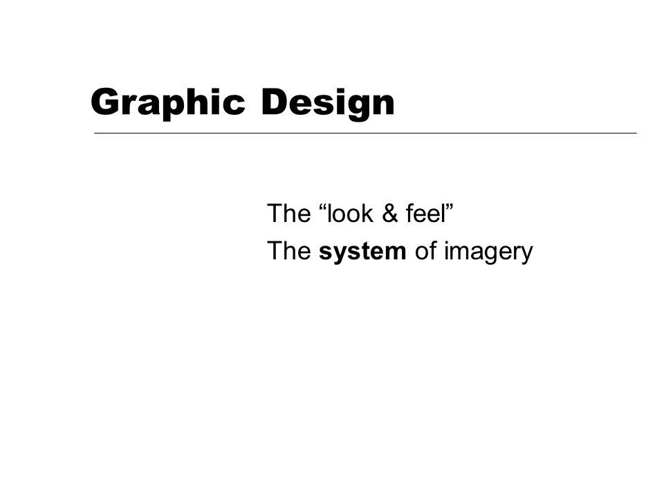 Graphic Design The look & feel The system of imagery