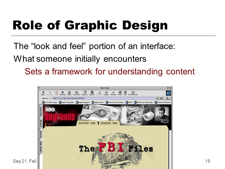 Sep 21, Fall 2006IAT 41019 Role of Graphic Design The look and feel portion of an interface: What someone initially encounters Sets a framework for understanding content