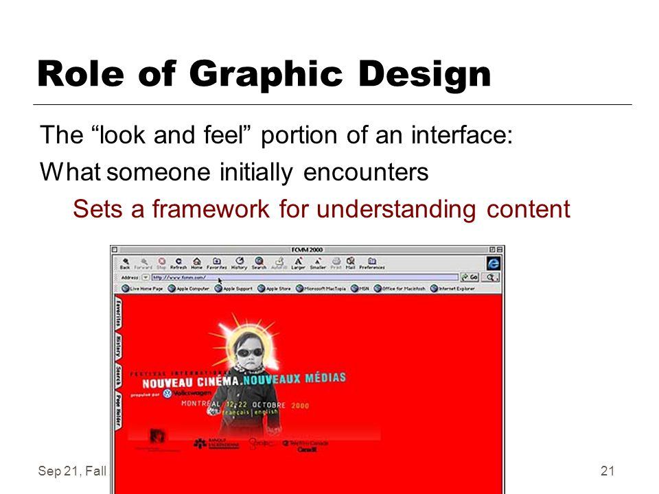 Sep 21, Fall 2006IAT 41021 Role of Graphic Design The look and feel portion of an interface: What someone initially encounters Sets a framework for understanding content