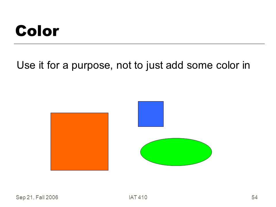 Sep 21, Fall 2006IAT 41054 Color Use it for a purpose, not to just add some color in