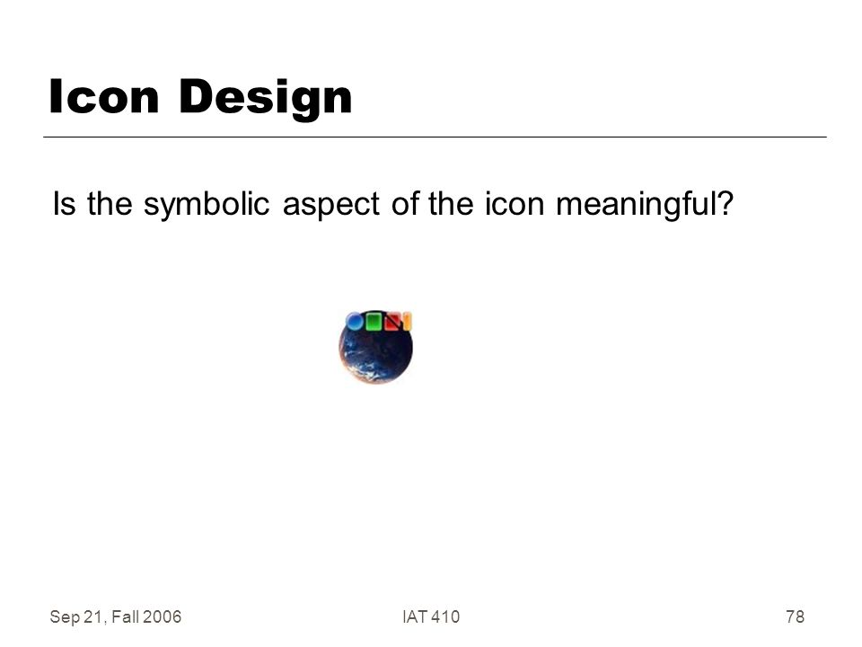 Sep 21, Fall 2006IAT 41078 Icon Design Is the symbolic aspect of the icon meaningful