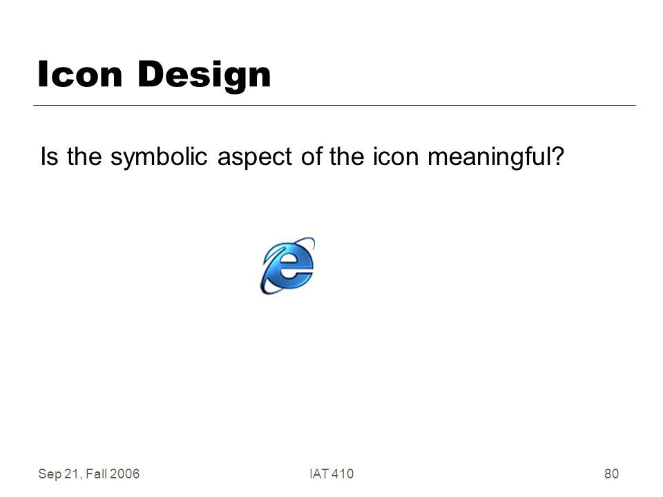 Sep 21, Fall 2006IAT 41080 Icon Design Is the symbolic aspect of the icon meaningful
