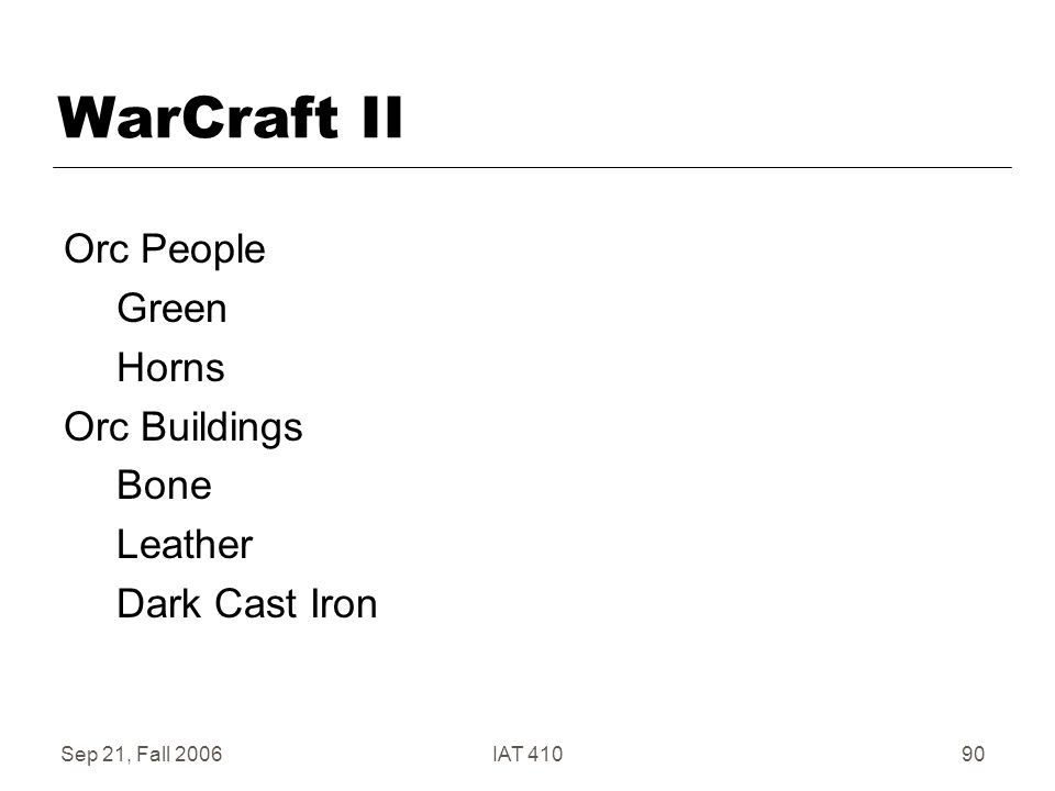Sep 21, Fall 2006IAT 41090 WarCraft II Orc People Green Horns Orc Buildings Bone Leather Dark Cast Iron
