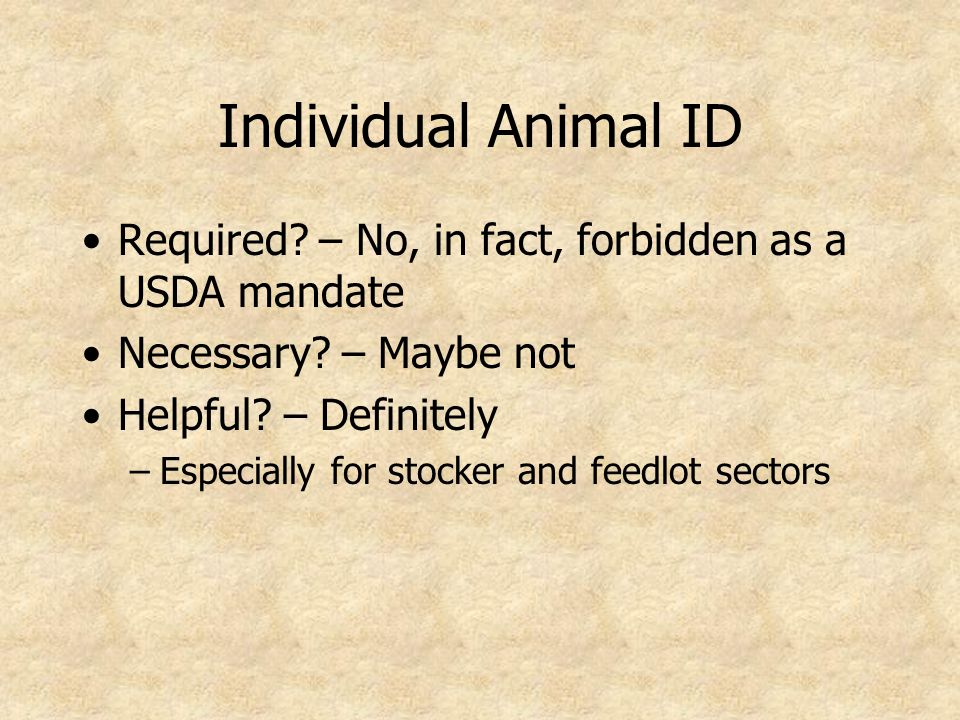 Individual Animal ID Required. – No, in fact, forbidden as a USDA mandate Necessary.