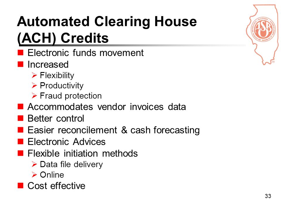 33 Automated Clearing House (ACH) Credits Electronic funds movement Increased  Flexibility  Productivity  Fraud protection Accommodates vendor invoices data Better control Easier reconcilement & cash forecasting Electronic Advices Flexible initiation methods  Data file delivery  Online Cost effective