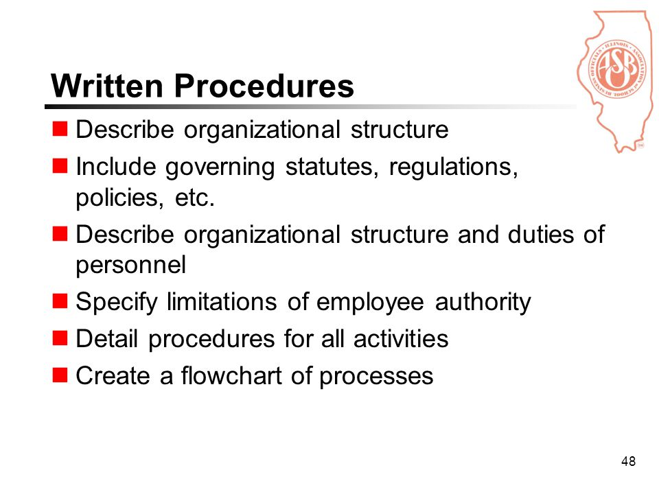 48 Written Procedures Describe organizational structure Include governing statutes, regulations, policies, etc.