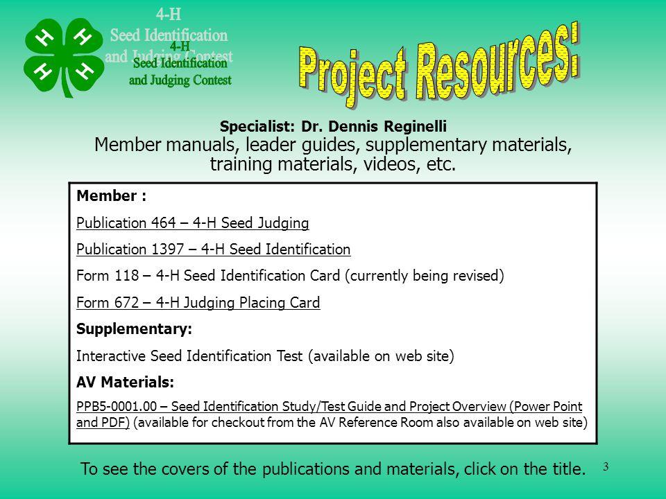 3 Member manuals, leader guides, supplementary materials, training materials, videos, etc. Member : Publication 464 – 4-H Seed Judging Publication 139