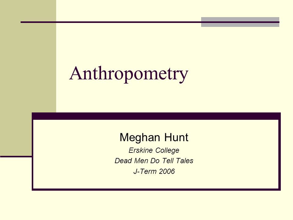 Anthropometry Meghan Hunt Erskine College Dead Men Do Tell Tales J-Term 2006