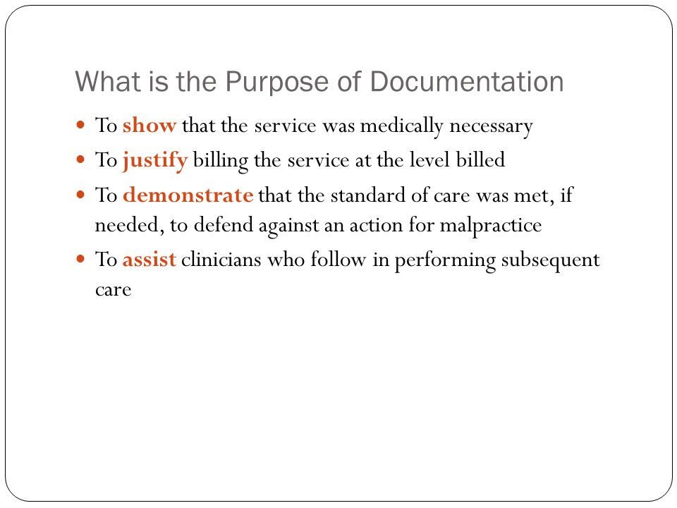 What is the Purpose of Documentation To show that the service was medically necessary To justify billing the service at the level billed To demonstrat