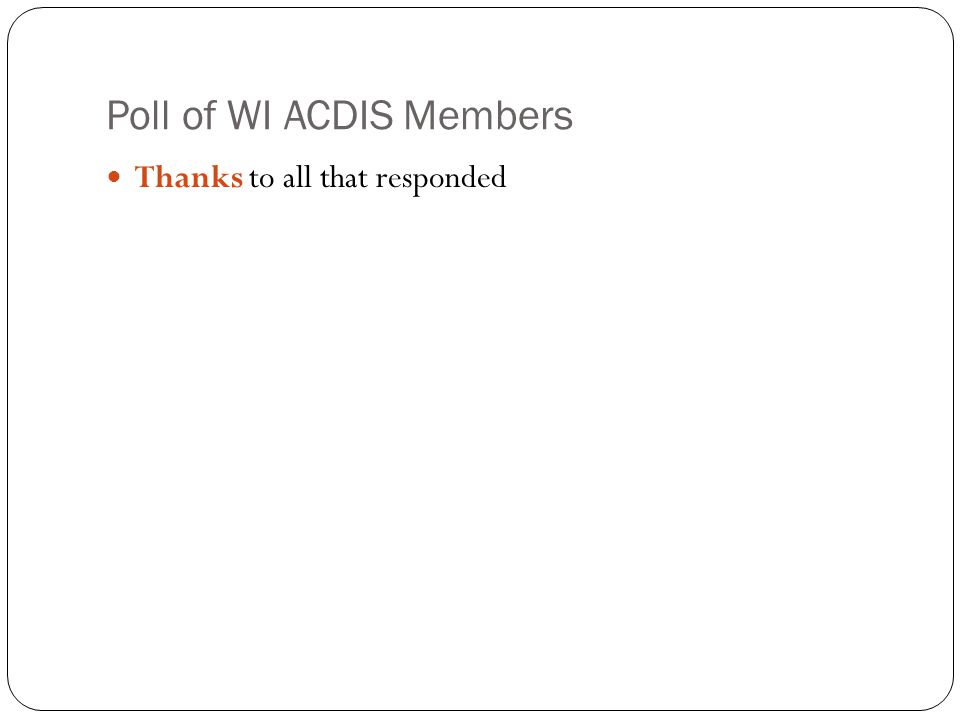 Poll of WI ACDIS Members Thanks to all that responded