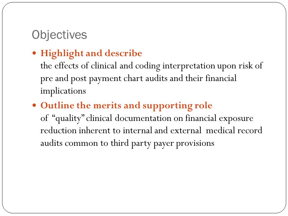 Objectives Highlight and describe the effects of clinical and coding interpretation upon risk of pre and post payment chart audits and their financial