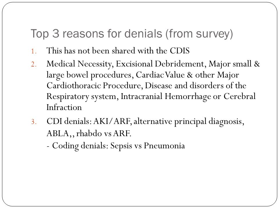 Top 3 reasons for denials (from survey) 1. This has not been shared with the CDIS 2. Medical Necessity, Excisional Debridement, Major small & large bo