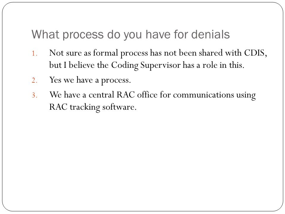 What process do you have for denials 1. Not sure as formal process has not been shared with CDIS, but I believe the Coding Supervisor has a role in th
