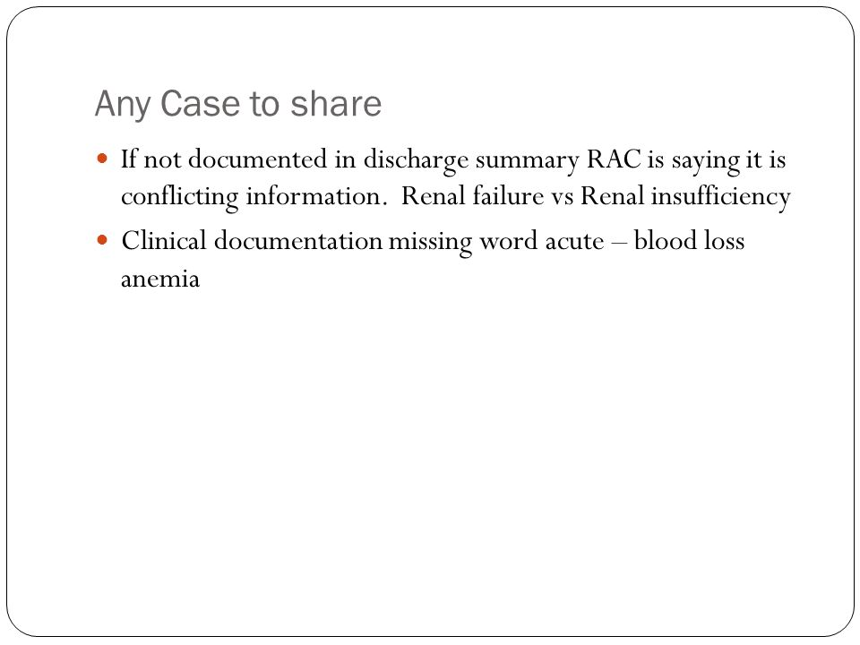 Any Case to share If not documented in discharge summary RAC is saying it is conflicting information. Renal failure vs Renal insufficiency Clinical do