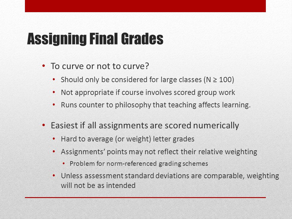 Assigning Final Grades To curve or not to curve.